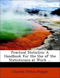 Practical Statistics: A Handbook for the Use of the Statistician