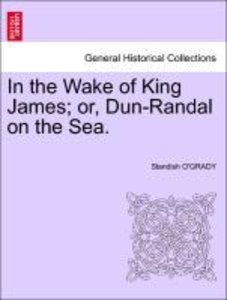 In the Wake of King James; or, Dun-Randal on the Sea.