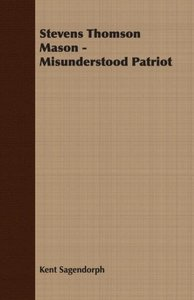 Stevens Thomson Mason - Misunderstood Patriot
