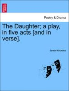The Daughter; a play, in five acts [and in verse].