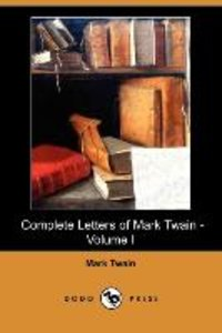 Complete Letters of Mark Twain - Volume I (Dodo Press)