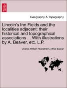 Lincoln's Inn Fields and the localities adjacent: their historic