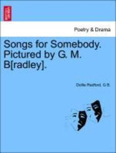 Songs for Somebody. Pictured by G. M. B[radley].