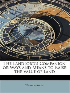 The Landlord's Companion or Ways and Means to Raise the Value of