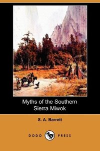Myths of the Southern Sierra Miwok (Dodo Press)