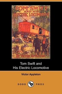 Tom Swift and His Electric Locomotive, Or, Two Miles a Minute on
