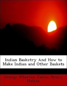 Indian Basketry And How to Make Indian and Other Baskets