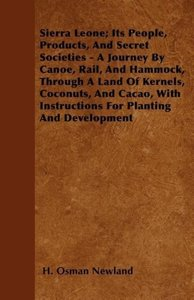 Sierra Leone; Its People, Products, And Secret Societies - A Jou