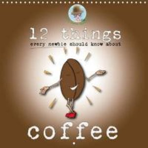 12 things every newbie should know about coffee (Wall Calendar 2