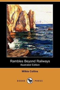 Rambles Beyond Railways (Illustrated Edition) (Dodo Press)