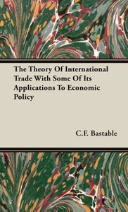 The Theory of International Trade with Some of Its Applications