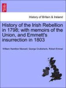 History of the Irish Rebellion in 1798; with memoirs of the Unio