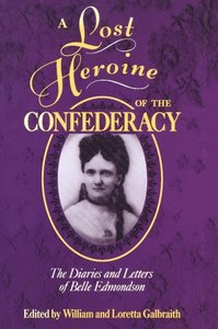 A Lost Heroine of the Confederacy: The Diaries and Letters of Be