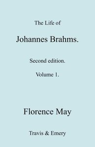The Life of Johannes Brahms. Revised, Second Edition. (Volume 1)