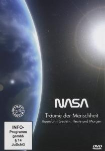 NASA - Träume der Menschheit: Raumfahrt gestern, heute und morge