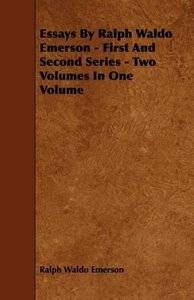 Essays by Ralph Waldo Emerson - First and Second Series - Two Vo