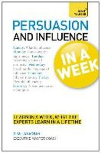 Teach Yourself Persuasion & Influence in a Week