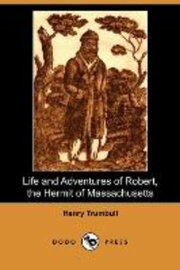 Life and Adventures of Robert, the Hermit of Massachusetts (Dodo
