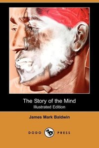 The Story of the Mind (Illustrated Edition) (Dodo Press)