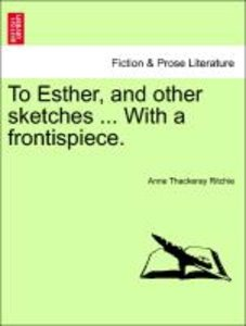 To Esther, and other sketches ... With a frontispiece.
