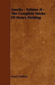 Amelia - Volume II - The Complete Works of Henry Fielding