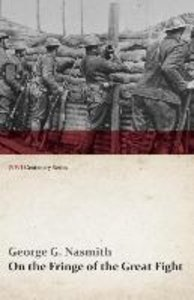 On the Fringe of the Great Fight (WWI Centenary Series)