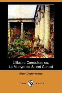 L'Illustre Comedien; Ou, Le Martyre de Sainct Genest (Dodo Press