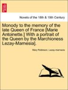 Monody to the memory of the late Queen of France [Marie Antoinet