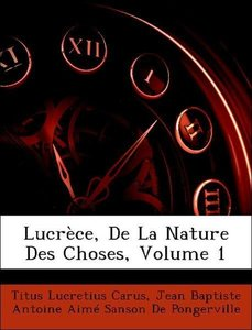 Lucrèce, De La Nature Des Choses, Volume 1