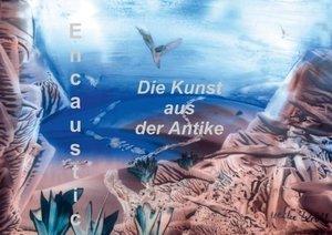 Encaustic - die Kunst aus der Antike (Posterbuch DIN A4 quer)