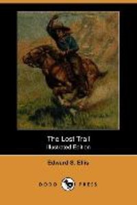 The Lost Trail (Illustrated Edition) (Dodo Press)