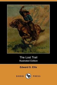 The Lost Trail (Illustrated Edition) (Dodo Press)