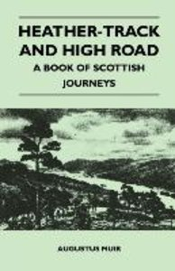 Heather-Track and High Road - A Book of Scottish Journeys