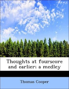 Thoughts at fourscore and earlier; a medley