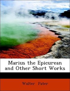 Marius the Epicurean and Other Short Works