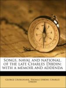 Songs, naval and national, of the late Charles Dibdin; with a me