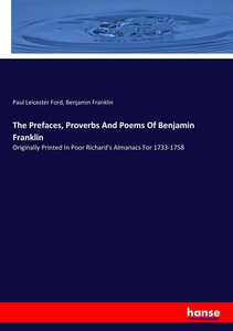 The Prefaces, Proverbs And Poems Of Benjamin Franklin