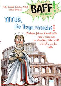 BAFF! Wissen. Titus, die Toga rutscht!