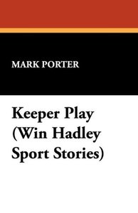 Keeper Play (Win Hadley Sport Stories)
