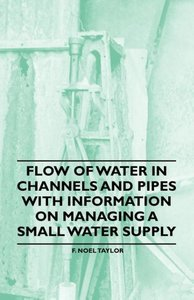 Flow of Water in Channels and Pipes - With Information on Managi