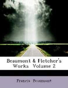 Beaumont & Fletcher's Works Volume 2