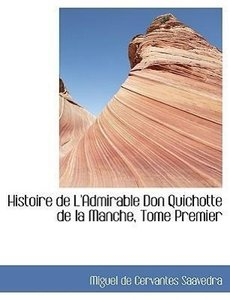 Histoire de L'Admirable Don Quichotte de la Manche, Tome Premier