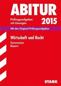 Abitur-Prüfungsaufgaben Wirtschaft und Recht 2015 Gymnasium Baye