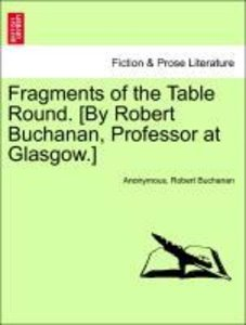 Fragments of the Table Round. [By Robert Buchanan, Professor at