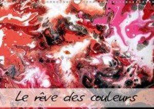 Le rêves des couleurs (Calendrier mural 2015 DIN A3 horizontal)