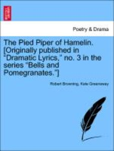 "The Pied Piper of Hamelin. [Originally published in ""Dramatic Ly"