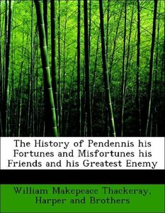 The History of Pendennis his Fortunes and Misfortunes his Friend