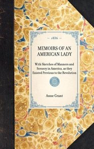 MEMOIRS OF AN AMERICAN LADY~With Sketches of Manners and Scenery