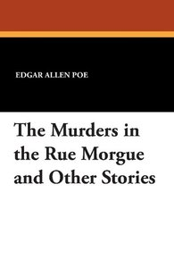 The Murders in the Rue Morgue and Other Stories