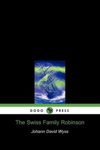 The Swiss Family Robinson (Dodo Press)